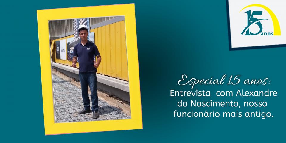 Especial 15 anos: Entrevista com Alexandre do Nascimento, nosso funcionário mais antigo